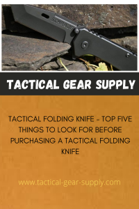 Tactical Folding Knife - Top Five Things to Look For Before Purchasing a Tactical Folding Knife