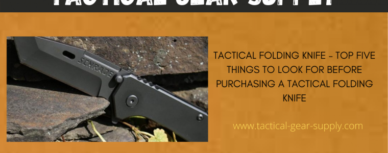 Tactical Folding Knife – Top Five Things to Look For Before Purchasing a Tactical Folding Knife