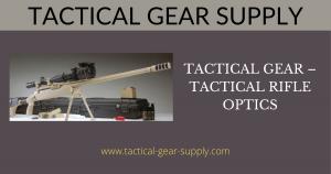 Tactical Gear - Tactical Rifle Optics